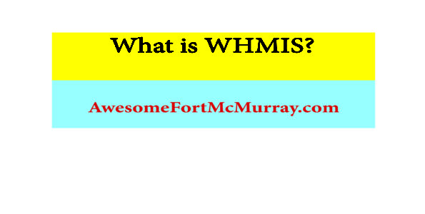 What is WHMIS - AwesomeFortMcMurray Explains!